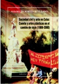 Ana Belén Martín Sevillano: Sociedad civil y arte en Cuba: cuento y artes plásticas en el cambio de siglo (1980-2000).